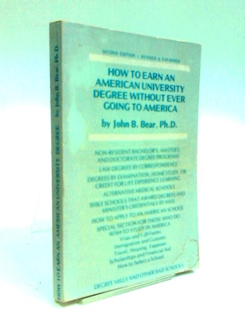 How to Earn An American University Degree Without Ever Going to America by Bear, John B.