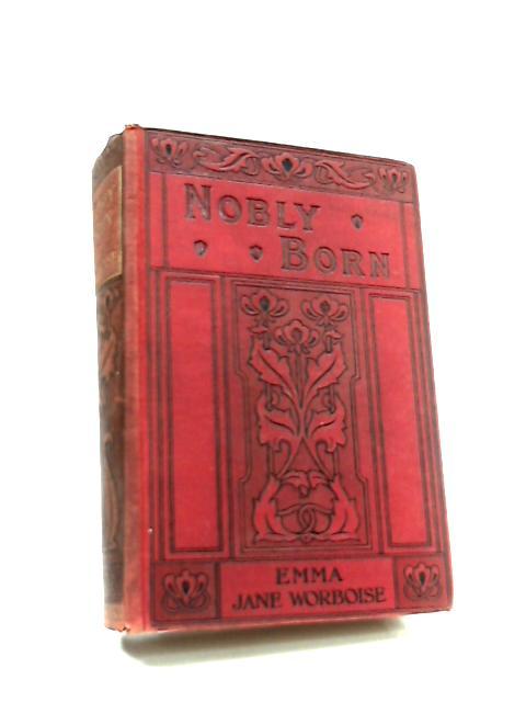 Nobly Born by Emma Jane Worboise