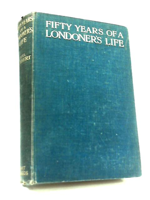 Fifty Years of a Londoner's Life by H. G. Hibbert