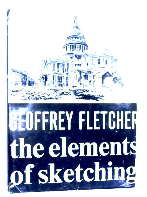 The Elements of Sketching by Fletcher, Geoffrey