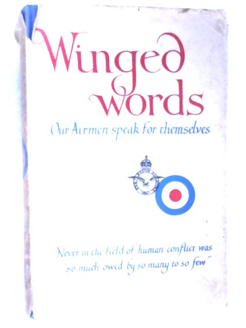 Winged Words - Our Airmen Speak for Themselves by R.A.F.