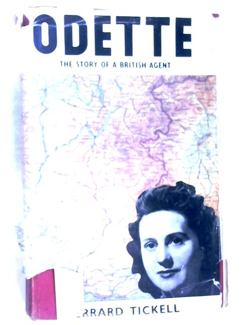 Odette: The Story of a British Agent by Tickell, Jerrard