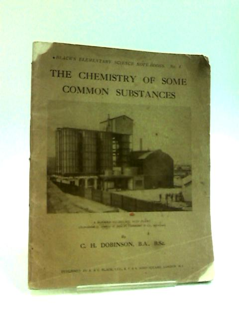 The Chemistry of Some Common Substances, Book IV by Dobinson, C. H.