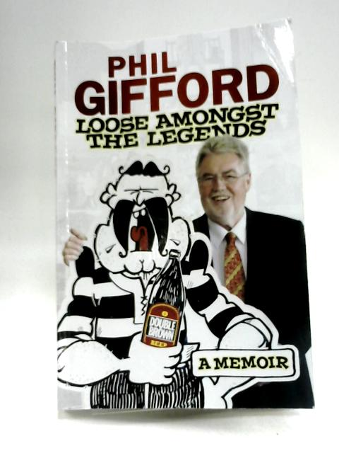 Loose Amongst the Legends: A Memoir by Gifford, Phil