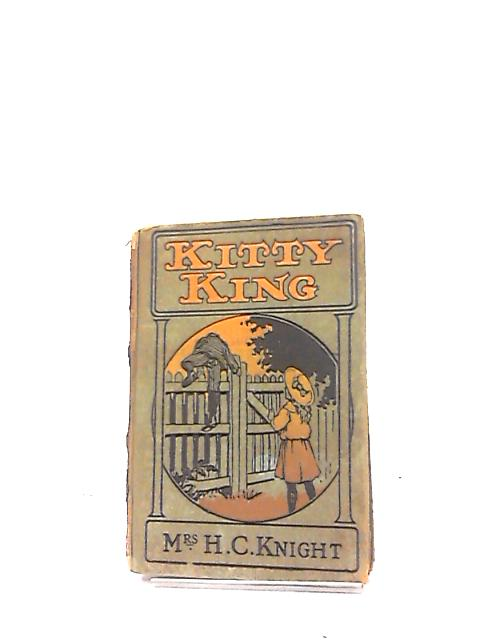 Kitty King or Chapters for Children by Mrs. H. C. Knight