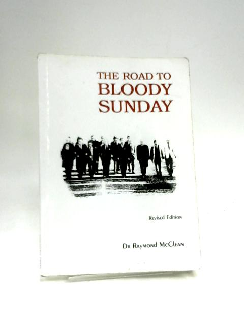 The Road to Bloody Sunday by McClean, Raymond