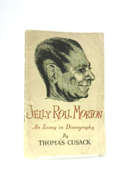 Jelly Roll Morton: An Essay In Discography by Cusack, Thomas