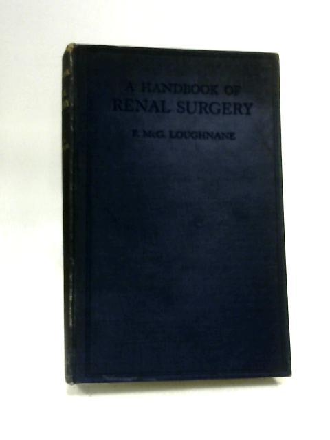A Handbook Of Renal Surgery by F. M. Loughnane