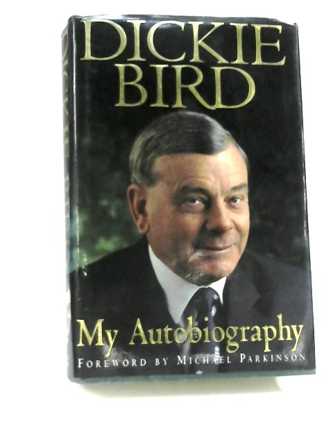 Dickie Bird Autobiography: My Autobiography by Dickie Bird