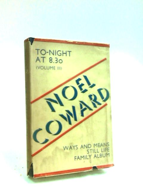 To-Night at 8.30: Volume III by Coward, Noel.