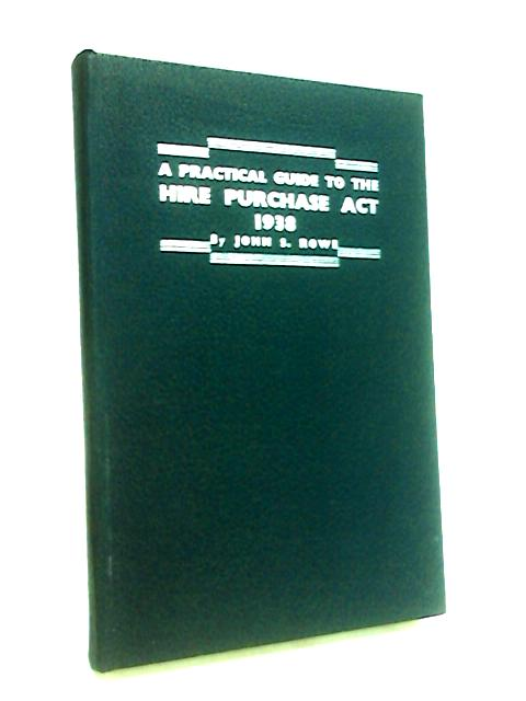 A Practical Guide to the Hire Purchase Act, 1938, By Rowe, John Southam