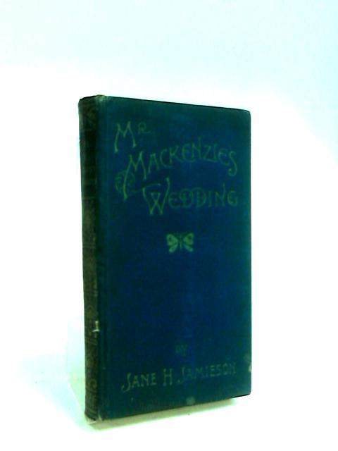 Mr Mackenzie's Wedding. A Short Chronicle Of Colston by Jamieson, Jane H.