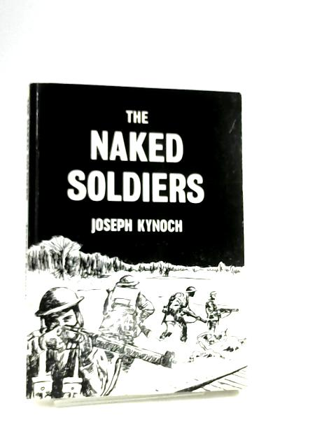 The Naked Soldiers By Kynoch, Joseph