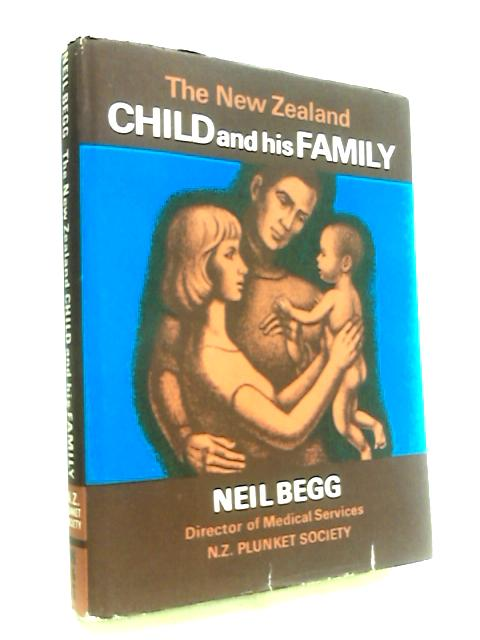 The New Zealand Child and His Family By Begg, Neil Colquhoun