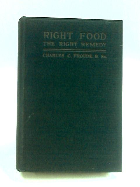 Right Food: The right remedy by Froude, Charles C