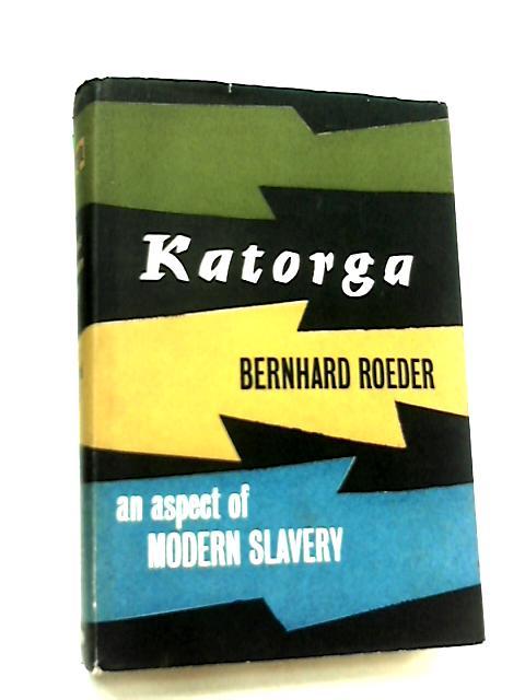 Katorga, An Aspect of Modern Slavery By Bernhard Roeder