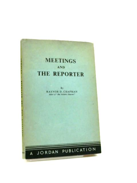 Meetings and the Reporter by Chapman, Raynor D.