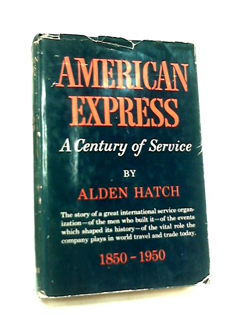 American Express - A Century of Service, 1850-1950 by Alden Hatch