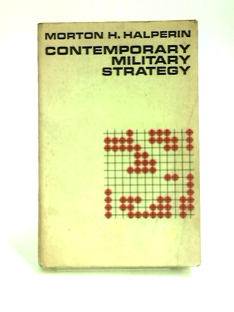 Contemporary Military Strategy By Halperin. M. H.
