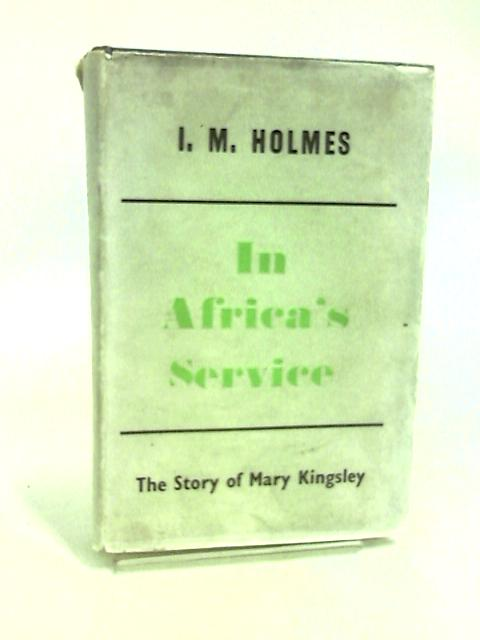 In Africa's Service by I.M Holmes