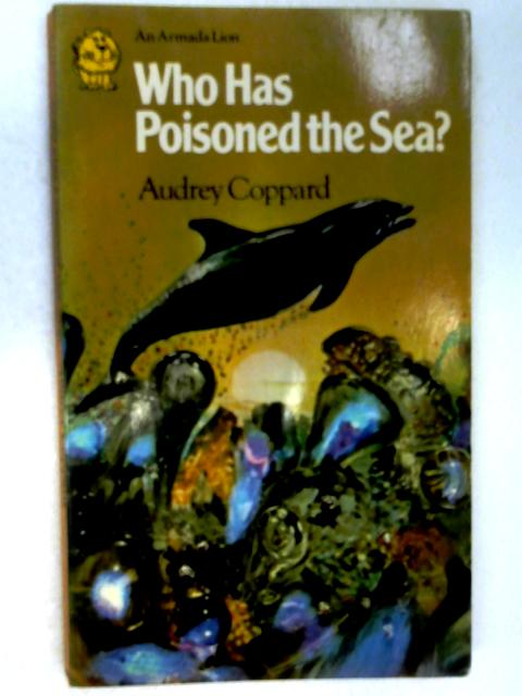 Who Has Poisoned the Sea? by Coppard, Audrey