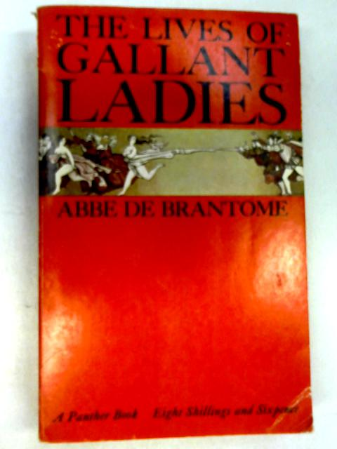 The Lives of Gallant Ladies by Abbe de Brantome