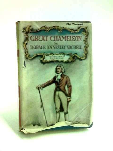 Great Chameleon. A biographical romance by Vachell, Horace Annesley
