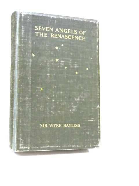 Seven Angels of the Renascence: The Story of Art from Cimabue to Claude by W. Bayliss