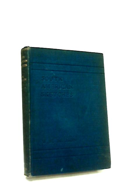 South American Sketches by W. H. Hudson