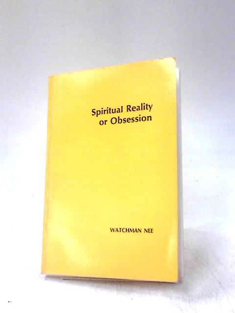 Spiritual Reality or Obsession by Nee, Watchman