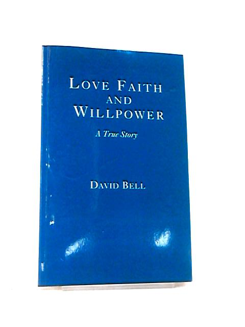 Love, Faith & Willpower by David Bell