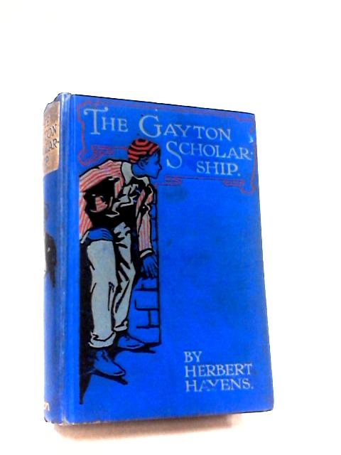 The Gayton Scholarship by Hayens, Herbert