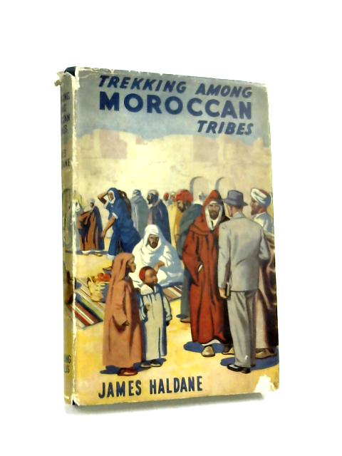 Trekking Among Moroccan Tribes by Haldane, James