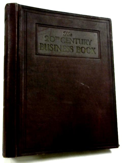 The 20th Century Business Book: A Practical Guide to Efficiency. Vol 4 by W. Grierson