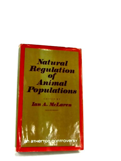 Natural Regulation Of Animal Populations by McLaren, Ian A.