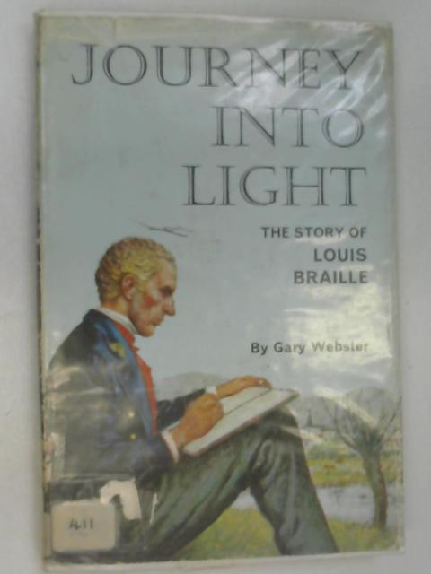 Journey into Light: The Story of Louis Braille by Webster, Gary