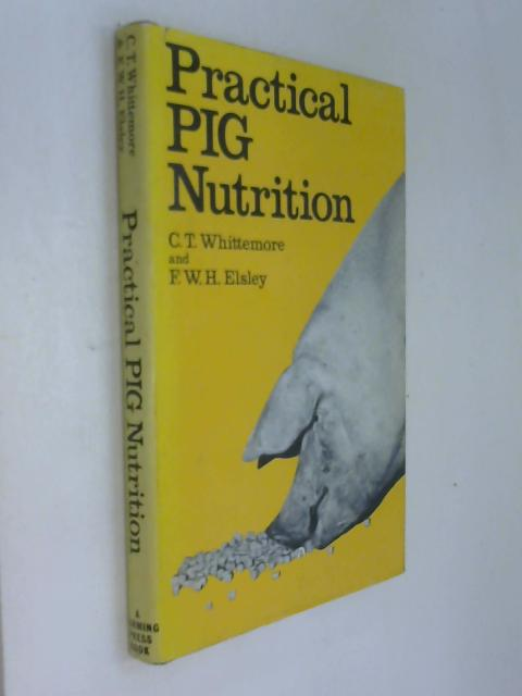 Practical Pig Nutrition. by C.T. Whittemore.