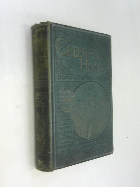 Cheerful Homes, how to get and keep them or, counsels to those about to marry By John William Kirton