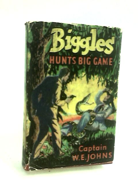 Biggles Hunts Big Game by Captain W.E. Johns