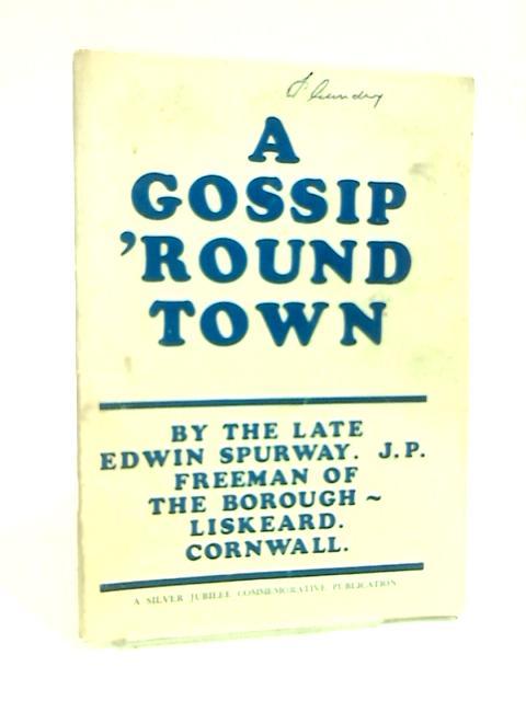 A Gossip 'Round Town by Edwin Spurway
