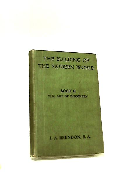 The Building of the Modern World, Book II, The Age of Discovery by J. A. Brendon