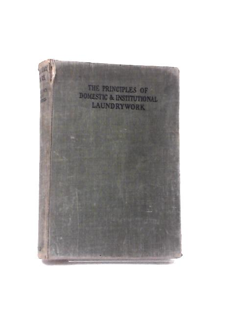 The Principles of Domestic and Institutional Laundrywork by Jackman, Agnes & Rogers, B