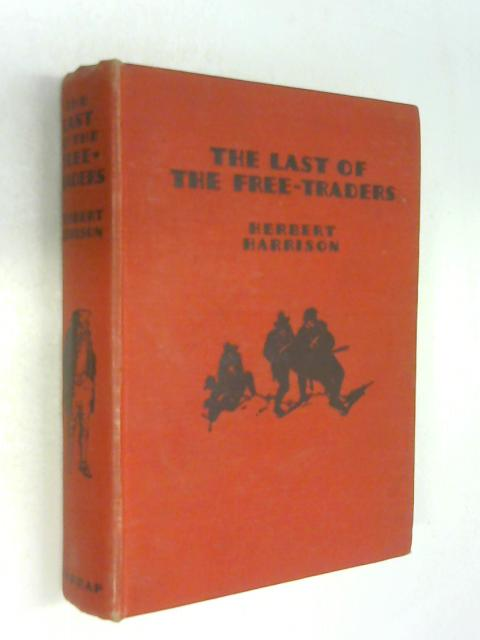 The Last of the Free Traders a Story of Smuggling Days by Herbert Harrison