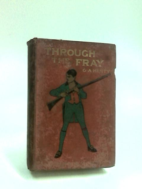 Through the Fray by Henty, G. A.