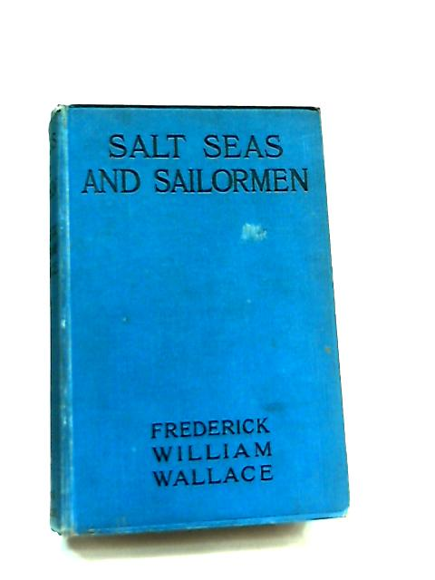 Salt Seas and Sailormen by Frederick William Wallace