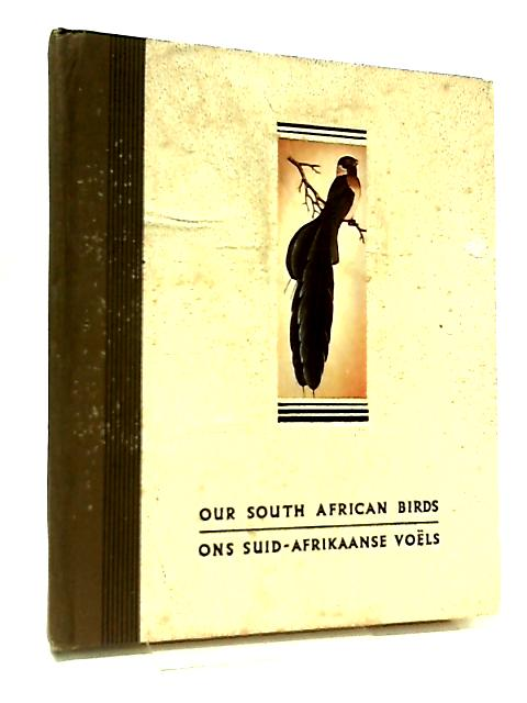 Our South African birds. Ons Suid-Afrikaanse Voels by Dr. Austin Roberts