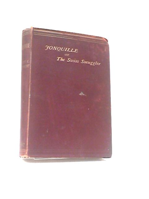 Jonquille, or the Swiss Smuggler by T. Combe, Beatrix L. Tollemache