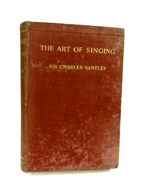 The Art of Singing and Vocal Declamation. by Sir Charles Santley.