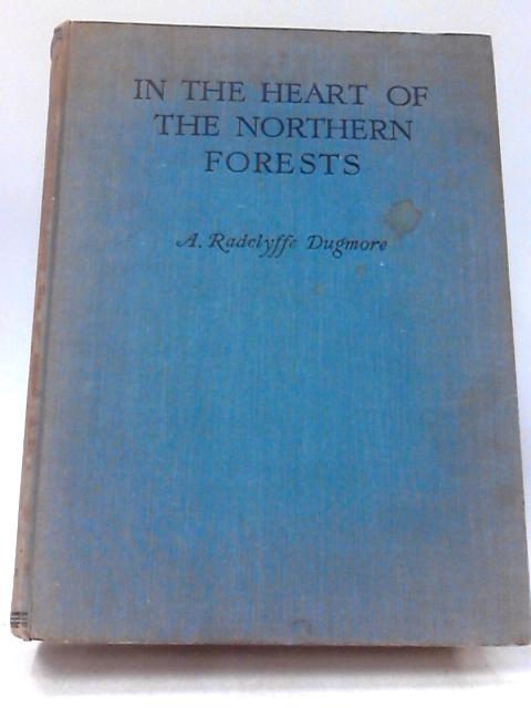 In the Heart of the Northern Forests by A. Radclyffe Dugmore