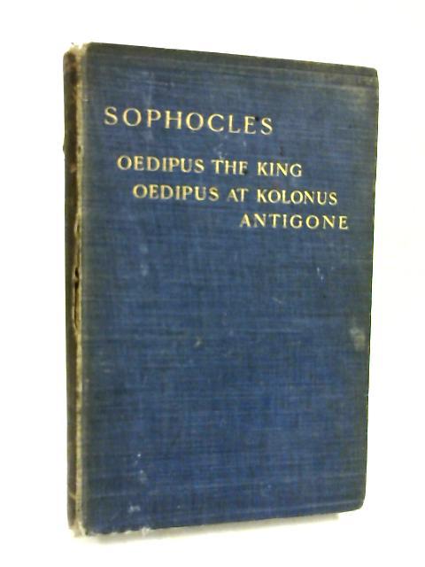 Sophocles; Oedipus the King, Oedipus at Kolonus, Antigone by Arthur Way